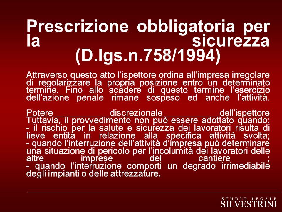 Prescrizione obbligatoria per la sicurezza (D.lgs.n.758/1994) Attraverso questo atto lispettore ordina allimpresa irregolare di regolarizzare la propria posizione entro un determinato termine.