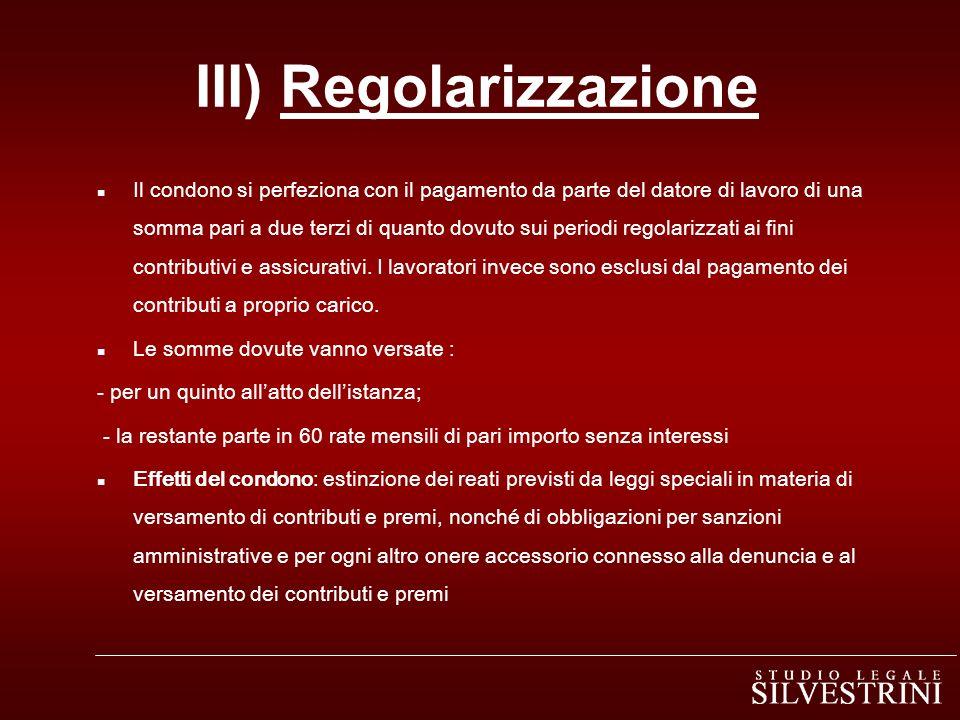 III) Regolarizzazione n Il condono si perfeziona con il pagamento da parte del datore di lavoro di una somma pari a due terzi di quanto dovuto sui periodi regolarizzati ai fini contributivi e assicurativi.
