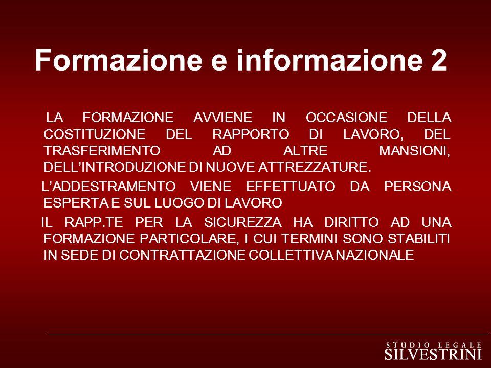 Formazione e informazione 2 LA FORMAZIONE AVVIENE IN OCCASIONE DELLA COSTITUZIONE DEL RAPPORTO DI LAVORO, DEL TRASFERIMENTO AD ALTRE MANSIONI, DELLINTRODUZIONE DI NUOVE ATTREZZATURE.