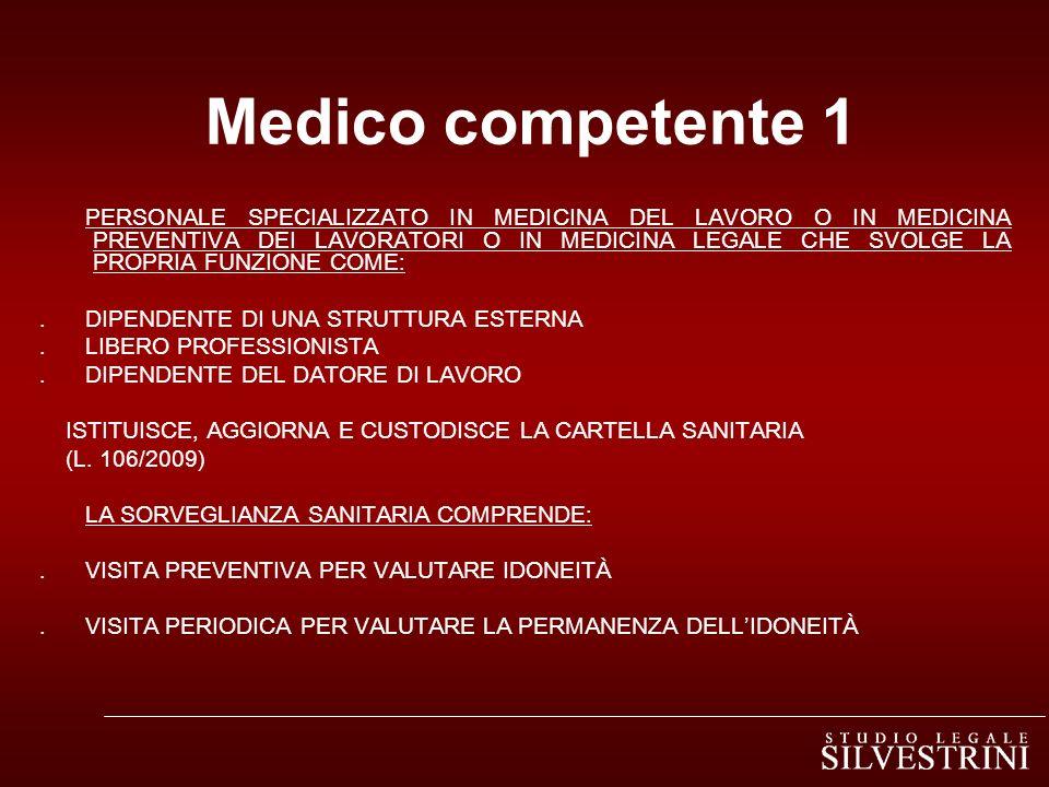 Medico competente 1 PERSONALE SPECIALIZZATO IN MEDICINA DEL LAVORO O IN MEDICINA PREVENTIVA DEI LAVORATORI O IN MEDICINA LEGALE CHE SVOLGE LA PROPRIA FUNZIONE COME:.