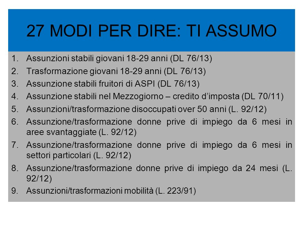 27 MODI PER DIRE: TI ASSUMO 10.Assunzioni licenziati per gmo (ex piccola mobilità) – DM ML 13 11.Assunzioni stabili disoccupati da 24 mesi (L.