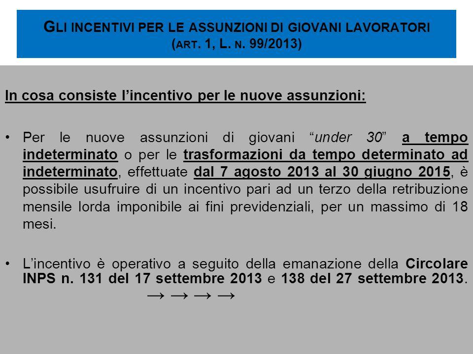G LI INCENTIVI PER LE ASSUNZIONI DI GIOVANI LAVORATORI ( ART. 1, L. N. 99/2013) In cosa consiste lincentivo per le nuove assunzioni: Per le nuove assu