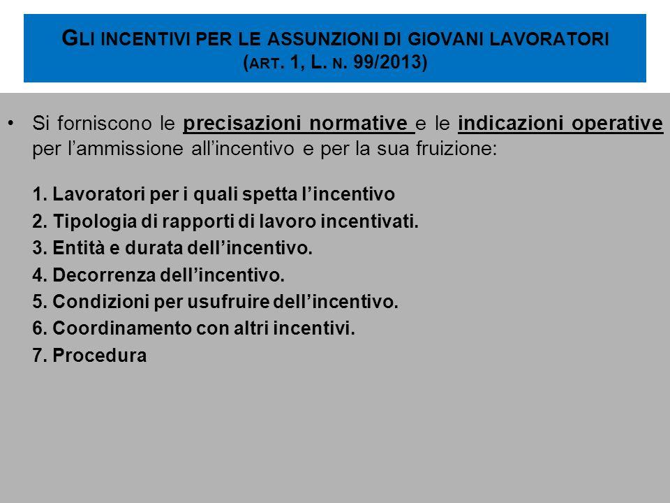 G LI INCENTIVI PER LE ASSUNZIONI DI GIOVANI LAVORATORI ( ART. 1, L. N. 99/2013) Si forniscono le precisazioni normative e le indicazioni operative per