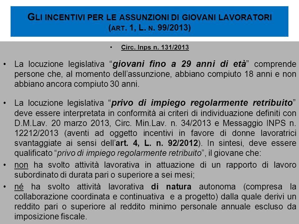 G LI INCENTIVI PER LE ASSUNZIONI DI GIOVANI LAVORATORI ( ART. 1, L. N. 99/2013) Circ. Inps n. 131/2013 La locuzione legislativagiovani fino a 29 anni