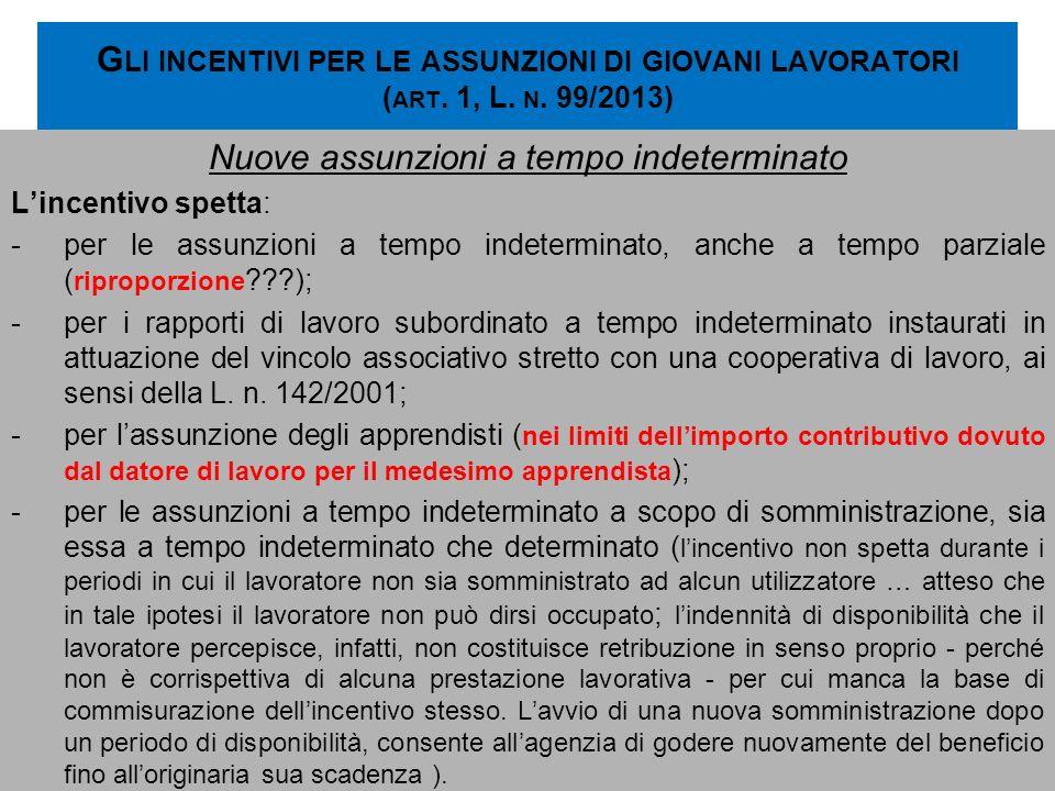 G LI INCENTIVI PER LE ASSUNZIONI DI GIOVANI LAVORATORI ( ART. 1, L. N. 99/2013) Nuove assunzioni a tempo indeterminato Lincentivo spetta: -per le assu