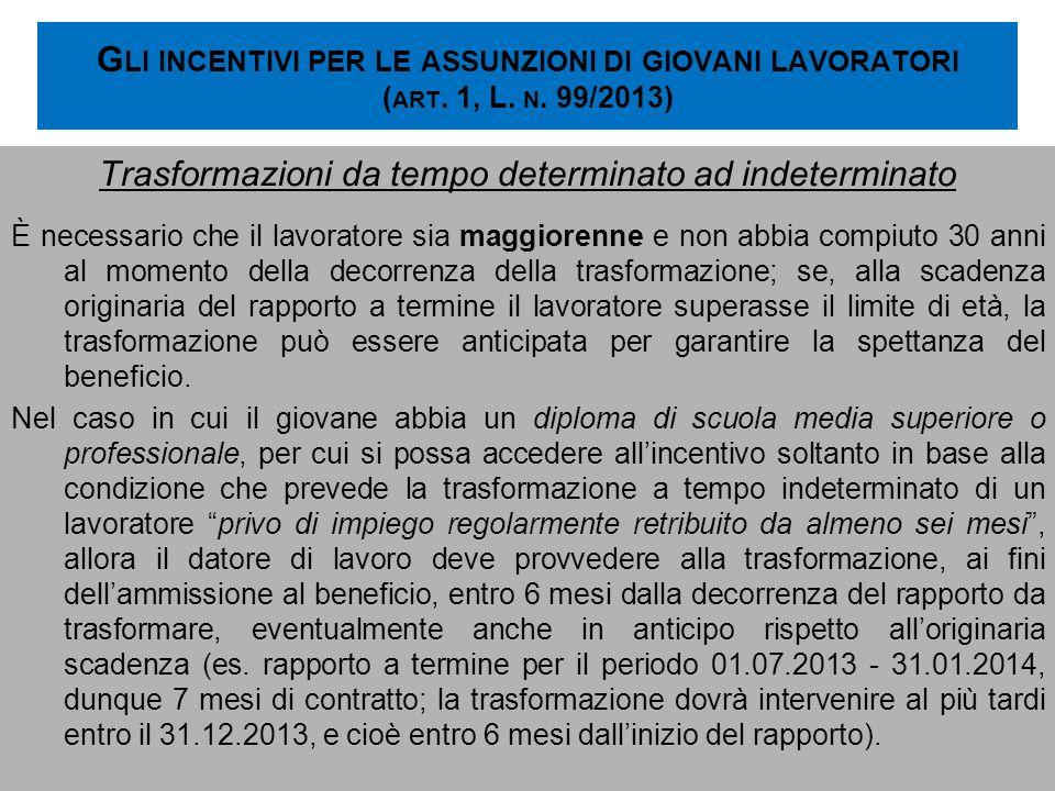 G LI INCENTIVI PER LE ASSUNZIONI DI GIOVANI LAVORATORI ( ART. 1, L. N. 99/2013) Trasformazioni da tempo determinato ad indeterminato È necessario che