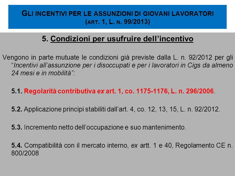 G LI INCENTIVI PER LE ASSUNZIONI DI GIOVANI LAVORATORI ( ART. 1, L. N. 99/2013) 5. Condizioni per usufruire dellincentivo Vengono in parte mutuate le