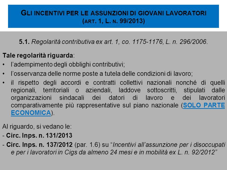 G LI INCENTIVI PER LE ASSUNZIONI DI GIOVANI LAVORATORI ( ART. 1, L. N. 99/2013) 5.1. Regolarità contributiva ex art. 1, co. 1175-1176, L. n. 296/2006.