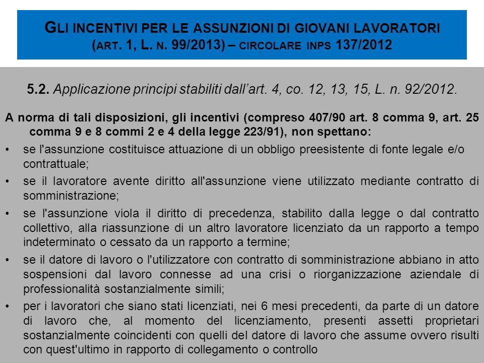 G LI INCENTIVI PER LE ASSUNZIONI DI GIOVANI LAVORATORI ( ART. 1, L. N. 99/2013) – CIRCOLARE INPS 137/2012 5.2. Applicazione principi stabiliti dallart