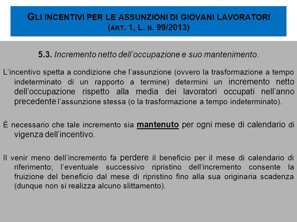 G LI INCENTIVI PER LE ASSUNZIONI DI GIOVANI LAVORATORI ( ART. 1, L. N. 99/2013) 5.3. Incremento netto delloccupazione e suo mantenimento. Lincentivo s