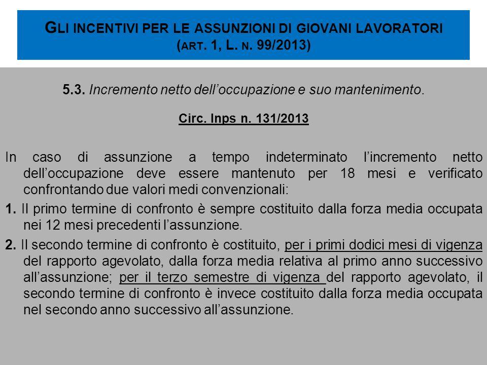 G LI INCENTIVI PER LE ASSUNZIONI DI GIOVANI LAVORATORI ( ART. 1, L. N. 99/2013) 5.3. Incremento netto delloccupazione e suo mantenimento. Circ. Inps n