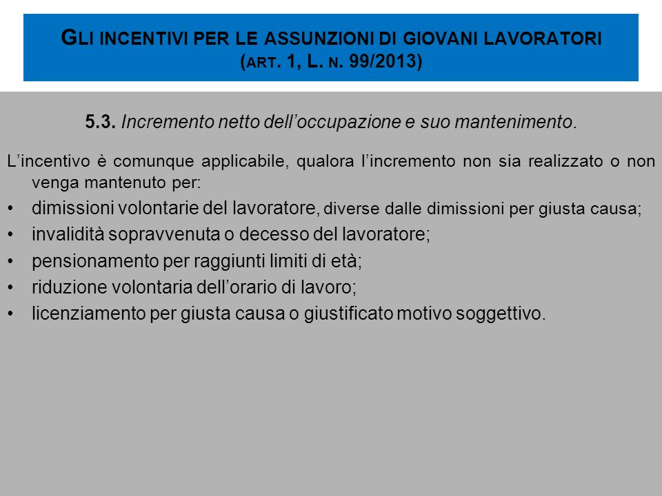 G LI INCENTIVI PER LE ASSUNZIONI DI GIOVANI LAVORATORI ( ART. 1, L. N. 99/2013) 5.3. Incremento netto delloccupazione e suo mantenimento. Lincentivo è