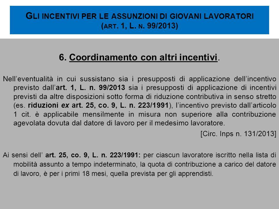 G LI INCENTIVI PER LE ASSUNZIONI DI GIOVANI LAVORATORI ( ART. 1, L. N. 99/2013) 6. Coordinamento con altri incentivi. Nelleventualità in cui sussistan