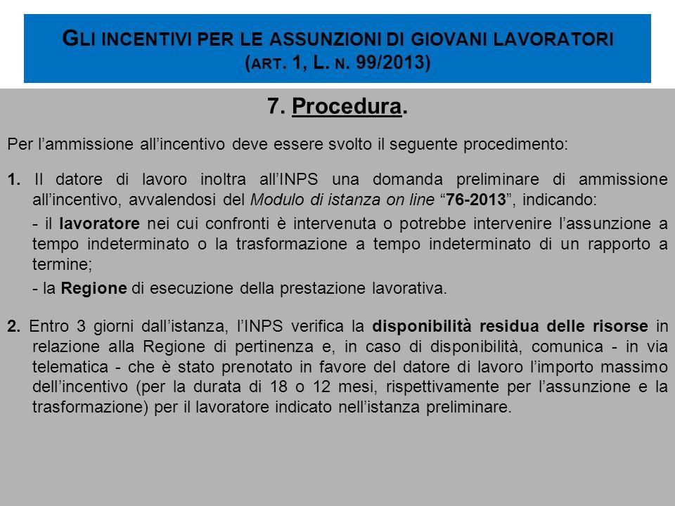 G LI INCENTIVI PER LE ASSUNZIONI DI GIOVANI LAVORATORI ( ART. 1, L. N. 99/2013) 7. Procedura. Per lammissione allincentivo deve essere svolto il segue