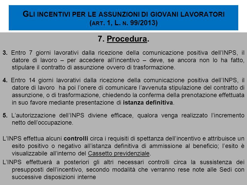 G LI INCENTIVI PER LE ASSUNZIONI DI GIOVANI LAVORATORI ( ART. 1, L. N. 99/2013) 7. Procedura. 3. Entro 7 giorni lavorativi dalla ricezione della comun