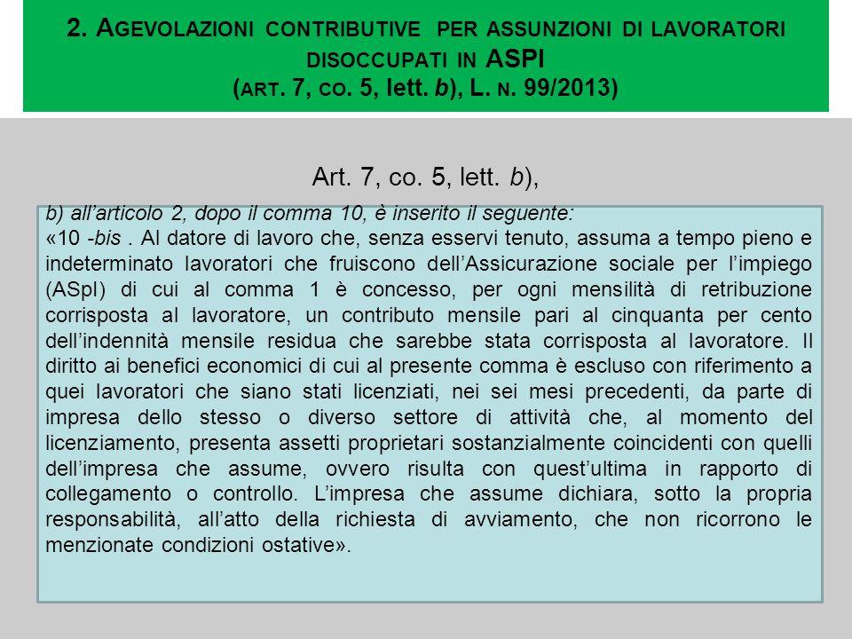 2. A GEVOLAZIONI CONTRIBUTIVE PER ASSUNZIONI DI LAVORATORI DISOCCUPATI IN ASPI ( ART. 7, CO. 5, lett. b), L. N. 99/2013) Art. 7, co. 5, lett. b), b) a