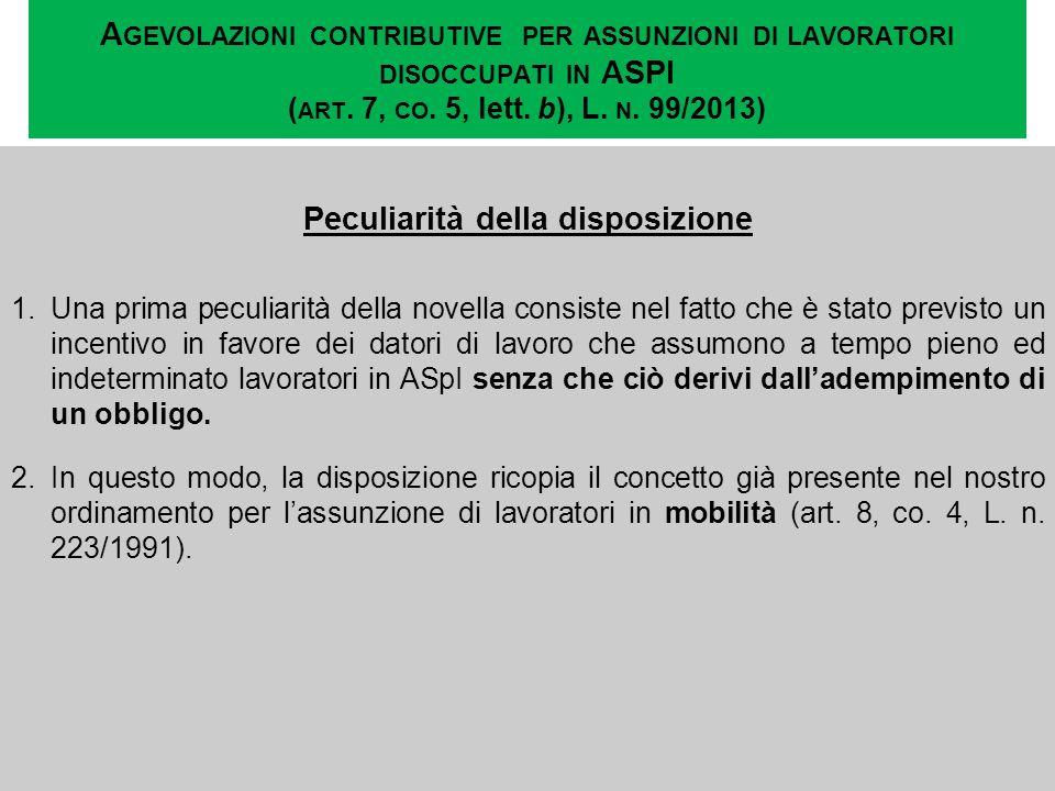 A GEVOLAZIONI CONTRIBUTIVE PER ASSUNZIONI DI LAVORATORI DISOCCUPATI IN ASPI ( ART. 7, CO. 5, lett. b), L. N. 99/2013) Peculiarità della disposizione 1