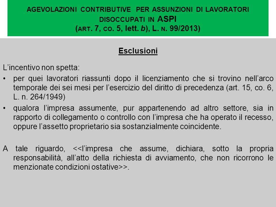 AGEVOLAZIONI CONTRIBUTIVE PER ASSUNZIONI DI LAVORATORI DISOCCUPATI IN ASPI ( ART. 7, CO. 5, lett. b), L. N. 99/2013) Esclusioni Lincentivo non spetta: