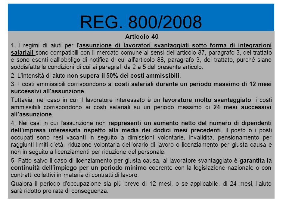 REG. 800/2008 Articolo 40 1. I regimi di aiuti per l'assunzione di lavoratori svantaggiati sotto forma di integrazioni salariali sono compatibili con