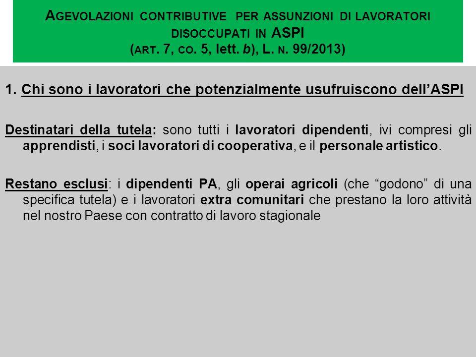 A GEVOLAZIONI CONTRIBUTIVE PER ASSUNZIONI DI LAVORATORI DISOCCUPATI IN ASPI ( ART. 7, CO. 5, lett. b), L. N. 99/2013) 1. Chi sono i lavoratori che pot