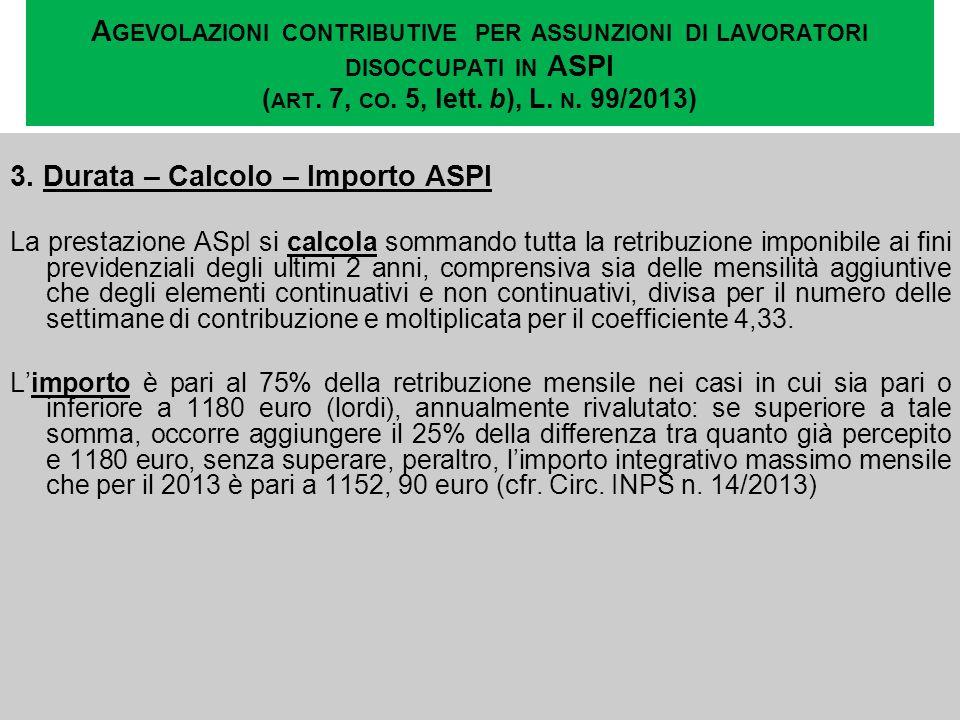A GEVOLAZIONI CONTRIBUTIVE PER ASSUNZIONI DI LAVORATORI DISOCCUPATI IN ASPI ( ART. 7, CO. 5, lett. b), L. N. 99/2013) 3. Durata – Calcolo – Importo AS