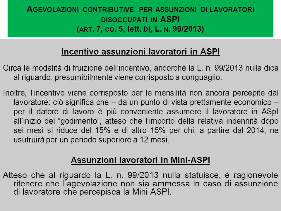 A GEVOLAZIONI CONTRIBUTIVE PER ASSUNZIONI DI LAVORATORI DISOCCUPATI IN ASPI ( ART. 7, CO. 5, lett. b), L. N. 99/2013) Incentivo assunzioni lavoratori