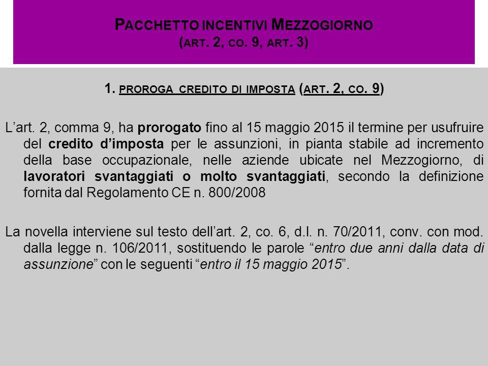 P ACCHETTO INCENTIVI M EZZOGIORNO ( ART. 2, CO. 9, ART. 3) 1. PROROGA CREDITO DI IMPOSTA ( ART. 2, CO. 9) Lart. 2, comma 9, ha prorogato fino al 15 ma