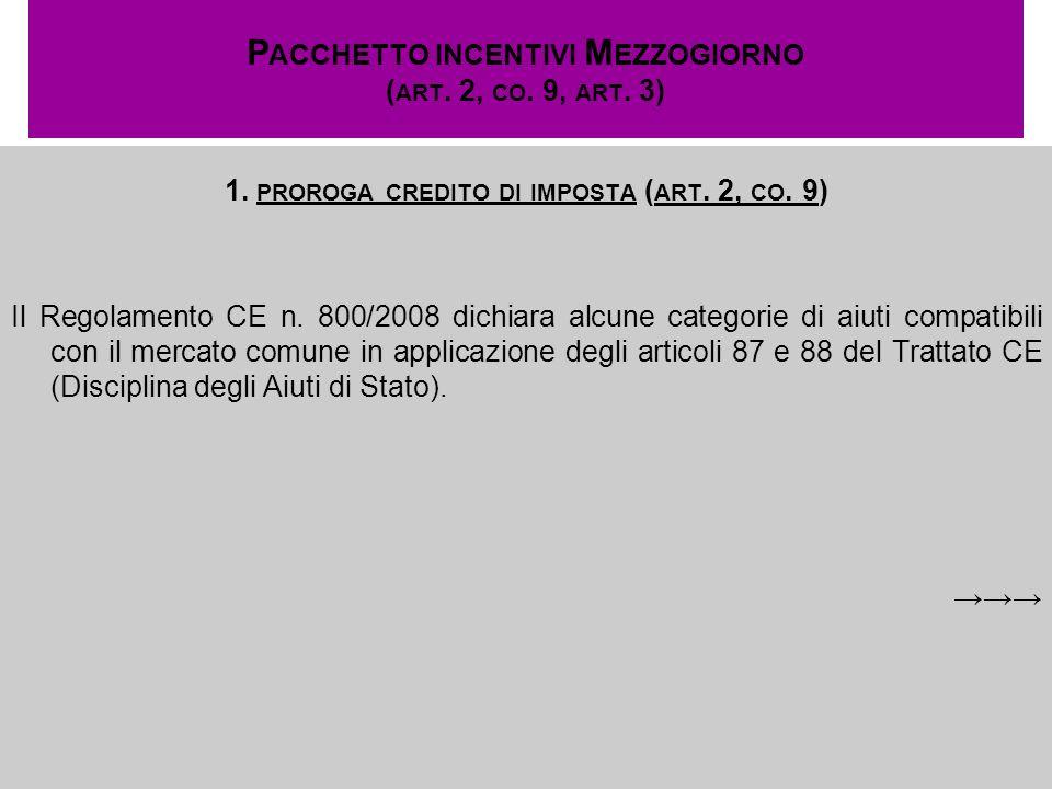 P ACCHETTO INCENTIVI M EZZOGIORNO ( ART. 2, CO. 9, ART. 3) 1. PROROGA CREDITO DI IMPOSTA ( ART. 2, CO. 9) Il Regolamento CE n. 800/2008 dichiara alcun