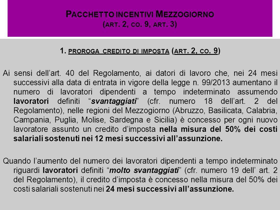 P ACCHETTO INCENTIVI M EZZOGIORNO ( ART. 2, CO. 9, ART. 3) 1. PROROGA CREDITO DI IMPOSTA ( ART. 2, CO. 9) Ai sensi dellart. 40 del Regolamento, ai dat