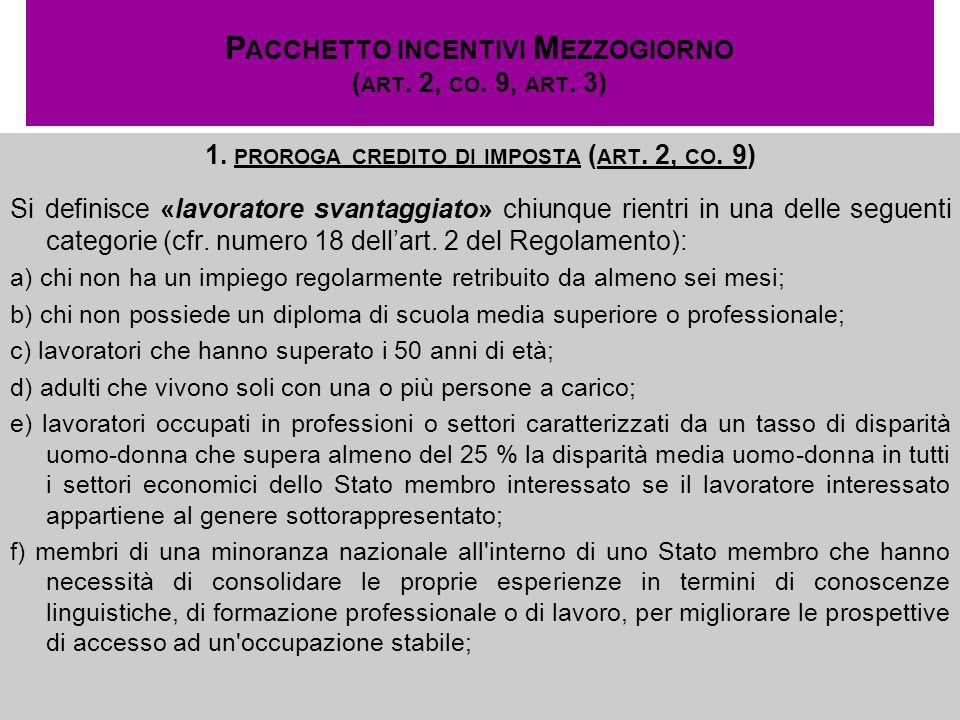 P ACCHETTO INCENTIVI M EZZOGIORNO ( ART. 2, CO. 9, ART. 3) 1. PROROGA CREDITO DI IMPOSTA ( ART. 2, CO. 9) Si definisce «lavoratore svantaggiato» chiun