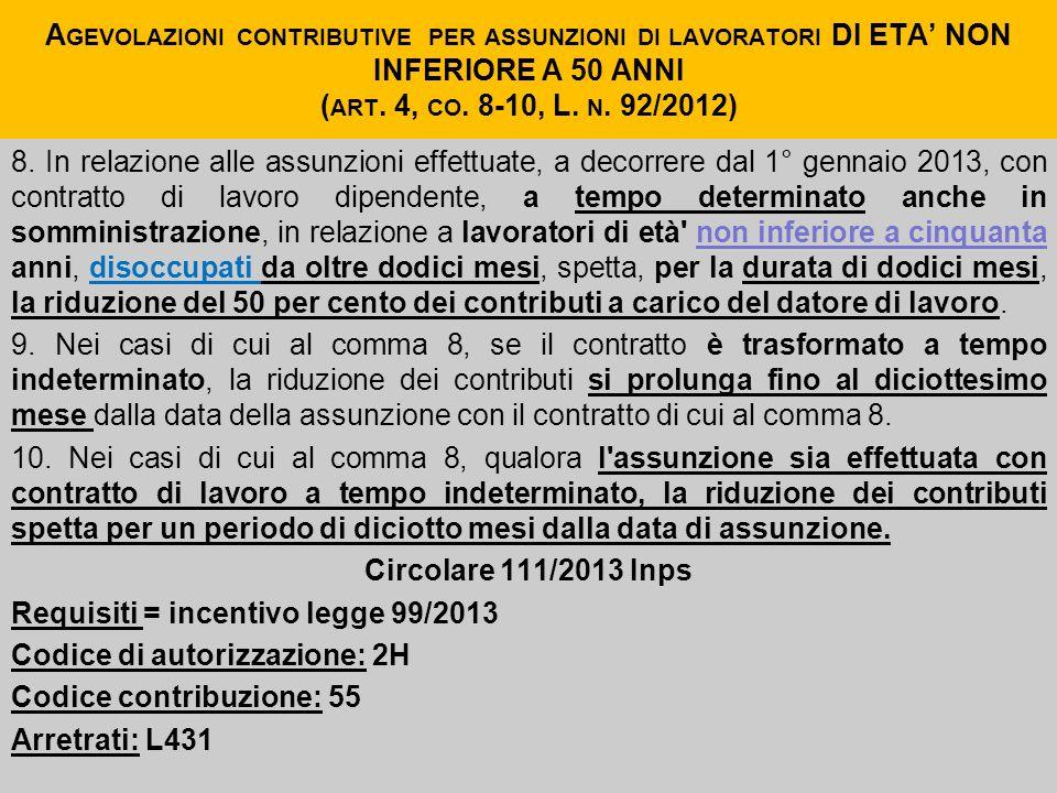 A GEVOLAZIONI CONTRIBUTIVE PER ASSUNZIONI DI LAVORATORI DI ETA NON INFERIORE A 50 ANNI ( ART. 4, CO. 8-10, L. N. 92/2012) 8. In relazione alle assunzi