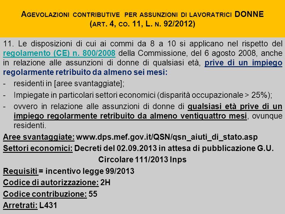 A GEVOLAZIONI CONTRIBUTIVE PER ASSUNZIONI DI LAVORATRICI DONNE ( ART. 4, CO. 11, L. N. 92/2012) 11. Le disposizioni di cui ai commi da 8 a 10 si appli