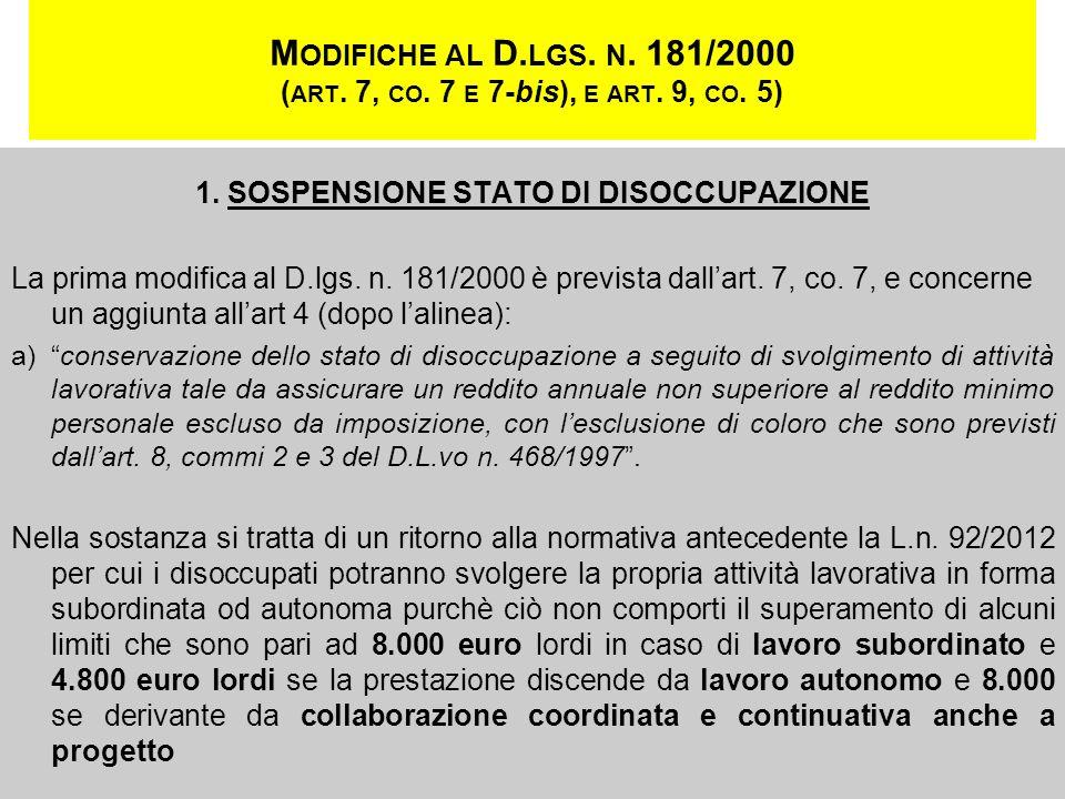 M ODIFICHE AL D. LGS. N. 181/2000 ( ART. 7, CO. 7 E 7-bis), E ART. 9, CO. 5) 1. SOSPENSIONE STATO DI DISOCCUPAZIONE La prima modifica al D.lgs. n. 181