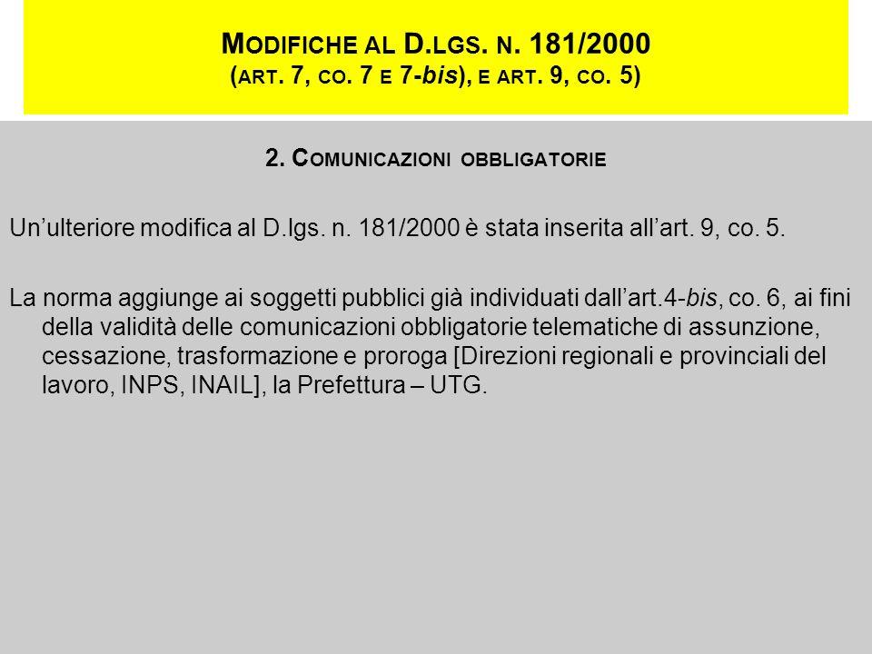 M ODIFICHE AL D. LGS. N. 181/2000 ( ART. 7, CO. 7 E 7-bis), E ART. 9, CO. 5) 2. C OMUNICAZIONI OBBLIGATORIE Unulteriore modifica al D.lgs. n. 181/2000