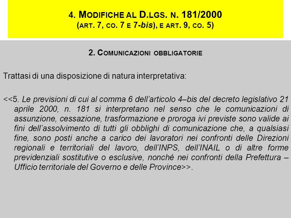 4. M ODIFICHE AL D. LGS. N. 181/2000 ( ART. 7, CO. 7 E 7-bis), E ART. 9, CO. 5) 2. C OMUNICAZIONI OBBLIGATORIE Trattasi di una disposizione di natura