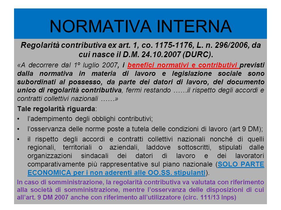 NORMATIVA INTERNA Regolarità contributiva ex art. 1, co. 1175-1176, L. n. 296/2006, da cui nasce il D.M. 24.10.2007 (DURC). «A decorrere dal 1º luglio