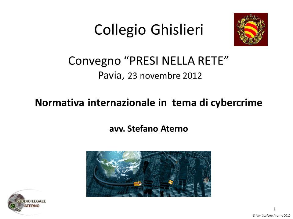 Collegio Ghislieri Convegno PRESI NELLA RETE Pavia, 23 novembre 2012 Normativa internazionale in tema di cybercrime avv.