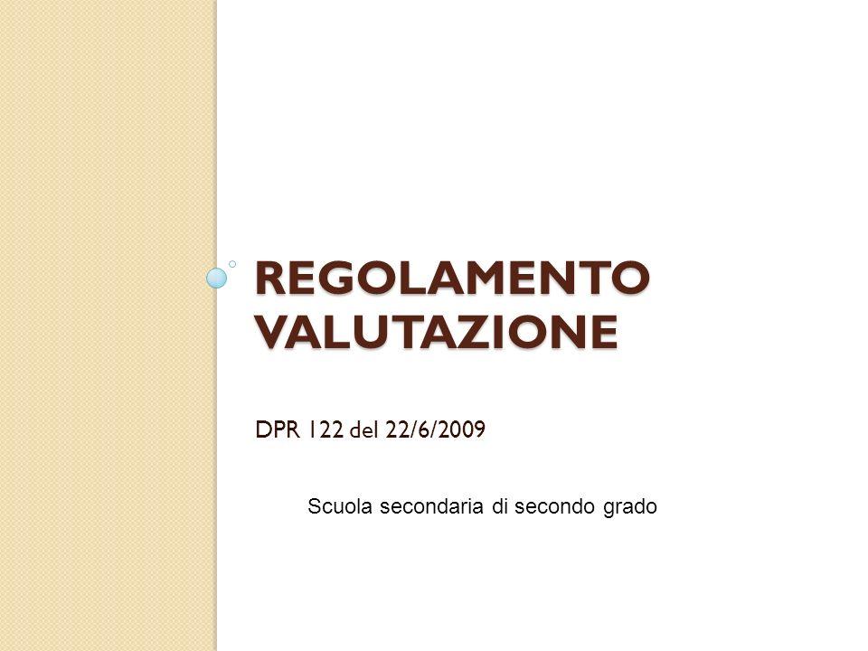REGOLAMENTO VALUTAZIONE DPR 122 del 22/6/2009 Scuola secondaria di secondo grado