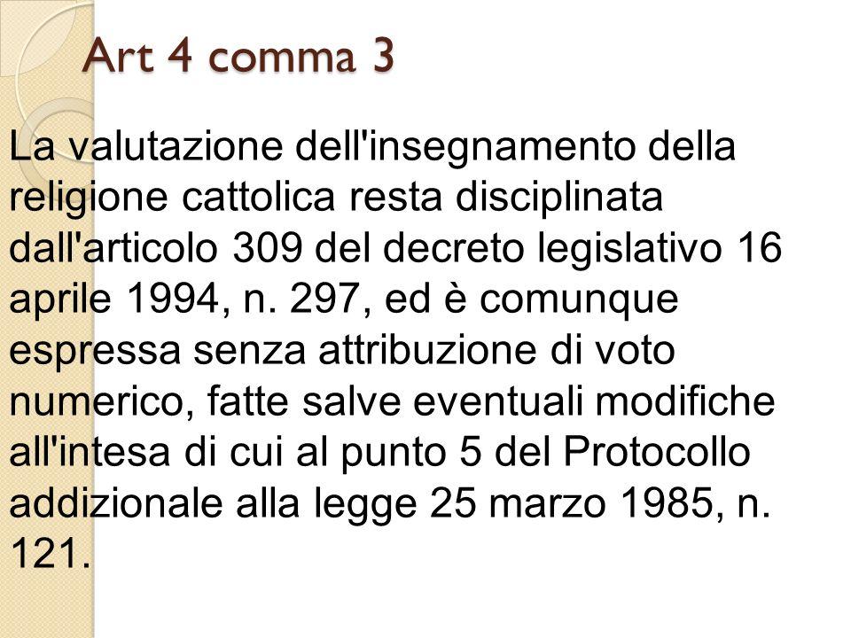 Art 4 comma 3 La valutazione dell'insegnamento della religione cattolica resta disciplinata dall'articolo 309 del decreto legislativo 16 aprile 1994,