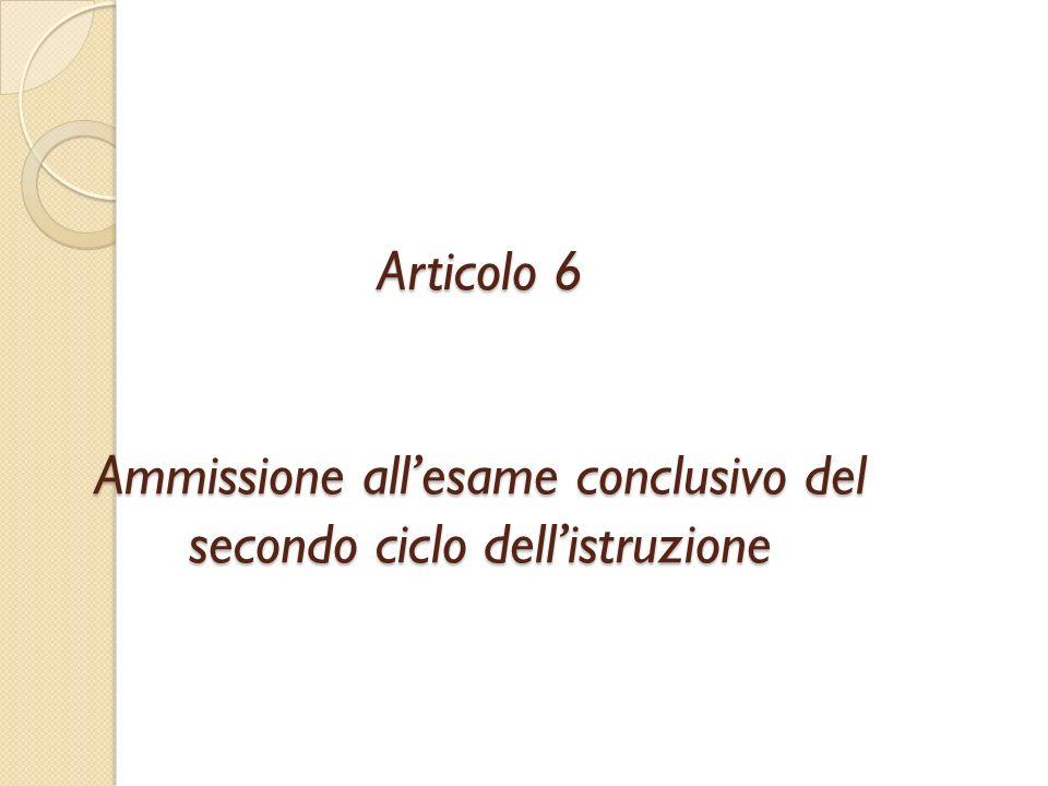 Articolo 6 Ammissione allesame conclusivo del secondo ciclo dellistruzione