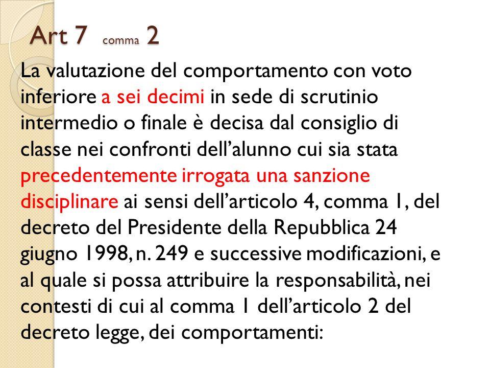 Art 7 comma 2 La valutazione del comportamento con voto inferiore a sei decimi in sede di scrutinio intermedio o finale è decisa dal consiglio di clas