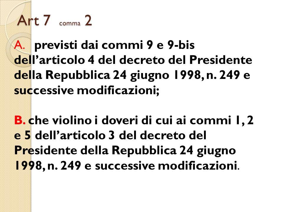 Art 7 comma 2 A. previsti dai commi 9 e 9-bis dellarticolo 4 del decreto del Presidente della Repubblica 24 giugno 1998, n. 249 e successive modificaz