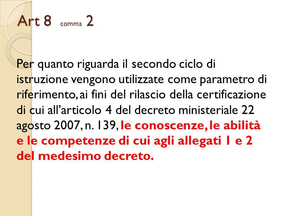 Art 8 comma 2 Per quanto riguarda il secondo ciclo di istruzione vengono utilizzate come parametro di riferimento, ai fini del rilascio della certific