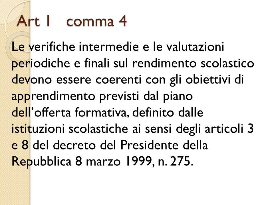 Art 1 comma 4 Le verifiche intermedie e le valutazioni periodiche e finali sul rendimento scolastico devono essere coerenti con gli obiettivi di appre