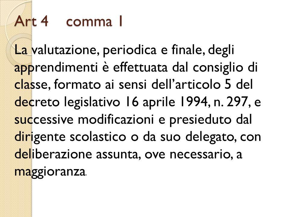 Art 4 comma 1 La valutazione, periodica e finale, degli apprendimenti è effettuata dal consiglio di classe, formato ai sensi dellarticolo 5 del decret