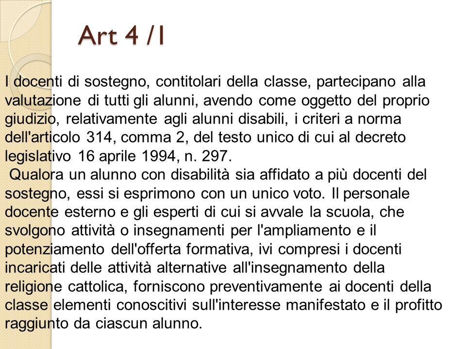 Art 4 /1 I docenti di sostegno, contitolari della classe, partecipano alla valutazione di tutti gli alunni, avendo come oggetto del proprio giudizio,