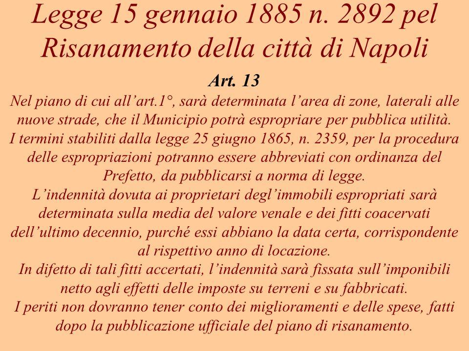 Legge 15 gennaio 1885 n. 2892 pel Risanamento della città di Napoli Art. 13 Nel piano di cui allart.1°, sarà determinata larea di zone, laterali alle