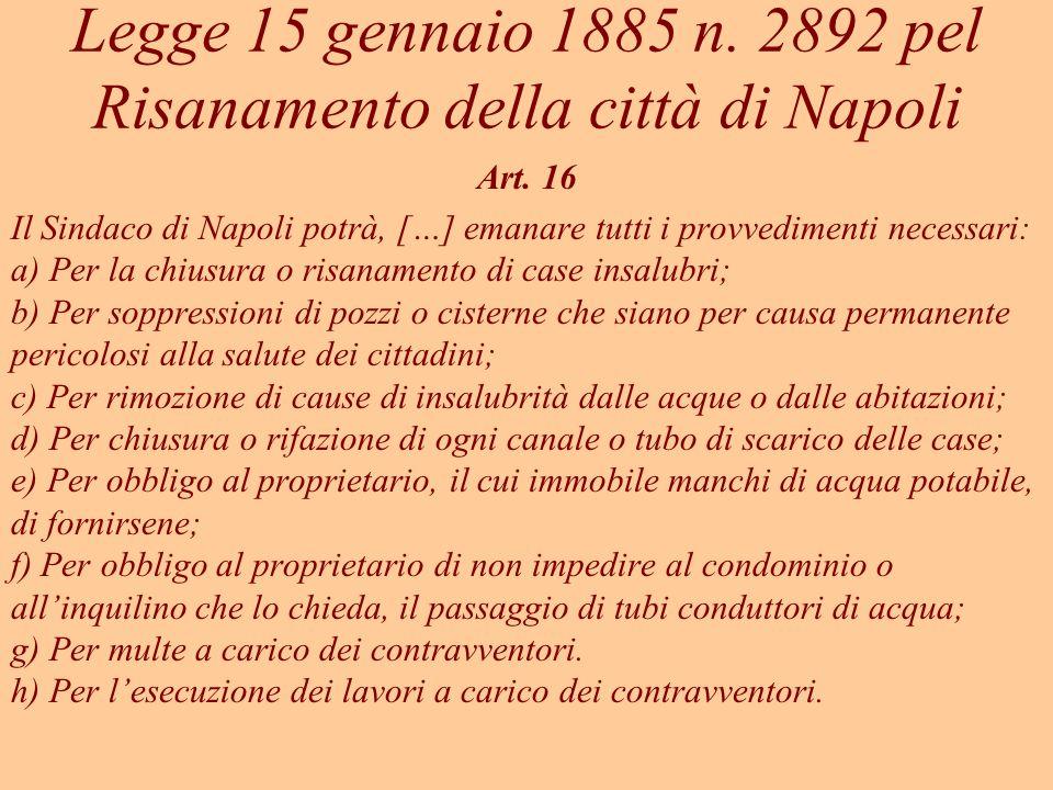 Legge 15 gennaio 1885 n. 2892 pel Risanamento della città di Napoli Art. 16 Il Sindaco di Napoli potrà, […] emanare tutti i provvedimenti necessari: a