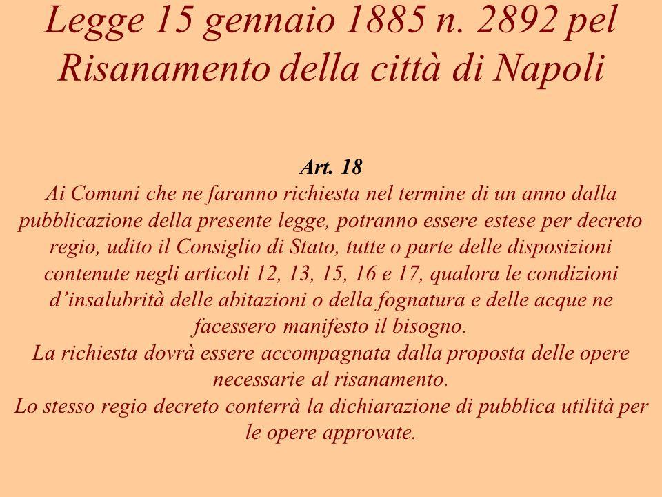Legge 15 gennaio 1885 n. 2892 pel Risanamento della città di Napoli Art. 18 Ai Comuni che ne faranno richiesta nel termine di un anno dalla pubblicazi