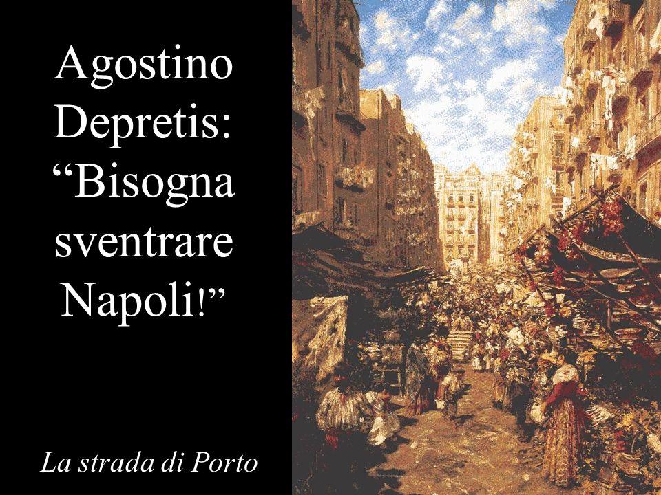 Agostino Depretis: Bisogna sventrare Napoli ! La strada di Porto